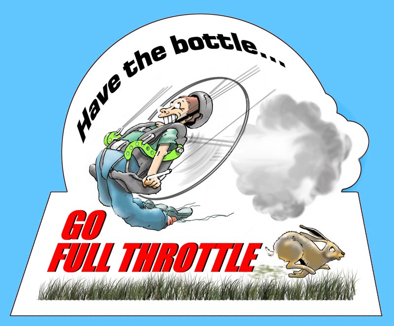 get the bottle ... go full throttle by Paul Shotan
